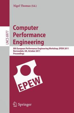 Computer Performance Engineering: 8th European Performance Engineering Workshop, EPEW 2011, Borrowdale, The English Lake District, October 12-13,2011, Proceedings