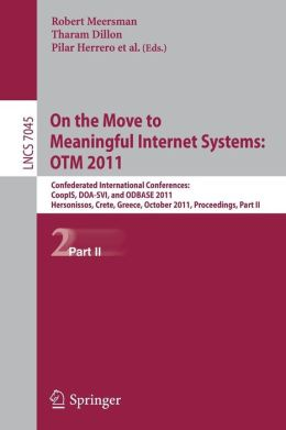 On the Move to Meaningful Internet Systems: OTM 2011: Confederated International Conferences, CoopIS, DOA-SVI, and ODBASE 2011, Hersonissos, Crete, Greece, October 17-21, 2011, Proceedings, Part II