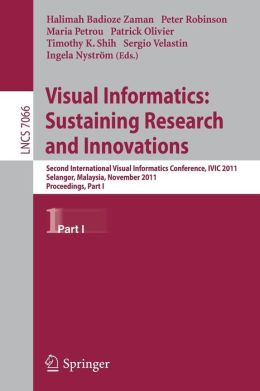 Visual Informatics: Sustaining Research and Innovations: Second International Visual Informatics Conference, IVIC 2011, Selangor, Malaysia, November 9-11, 2011, Proceedings, Part I