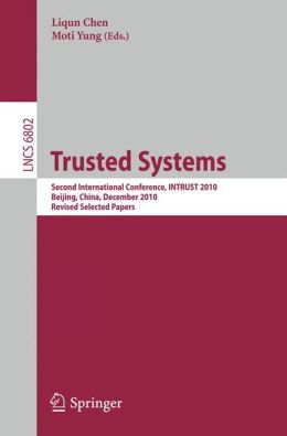 Trusted Systems: Second International Conference, INTRUST 2010, Beijing, China, December 13-15, 2010, Revised Selected Papers