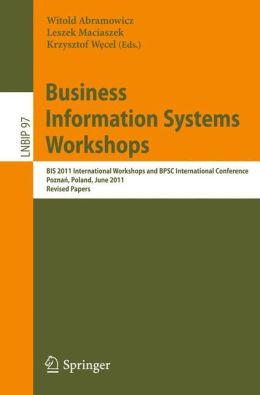 Business Information Systems Workshops: BIS 2011 International Workshops and BPSC International Conference, Poznan, Poland, June 15-17, 2011, Revised Papers