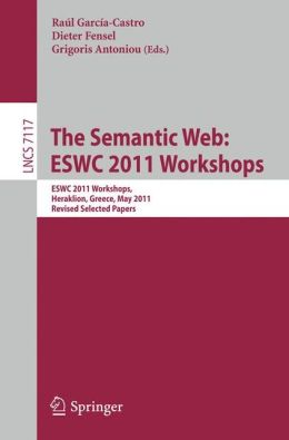 The Semantic Web: ESWC 2011 Workshops: Workshops at the 8th Extended Semantic Web Conference, ESWC 2011, Heraklion, Greece, May 29-30, 2011, Revised Selected Papers