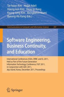 Software Engineering, Business Continuity, and Education: International Conferences, ASEA, DRBC and EL 2011, Held as Part of the Future Generation Information Technology Conference, FGIT 2011, in Conjunction with GDC 2011, Jeju Island, Korea, December 8-1