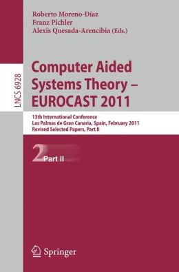 Computer Aided Systems Theory -- EUROCAST 2011: 13th International Conference, Las Palmas de Gran Canaria, Spain, February 6-11, 2011, Revised Selected Papers, Part II