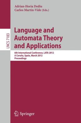 Language and Automata Theory and Applications: 6th International Conference, LATA 2012, A Coruña, Spain, March 5-9, 2012, Proceedings
