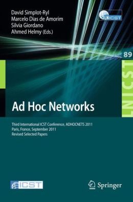Ad Hoc Networks: Third International ICST Conference, ADHOCNETS 2011, Paris, France, September 21-23, 2011, Revised Selected Papers