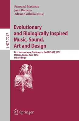 Evolutionary and Biologically Inspired Music, Sound, Art and Design: First International Conference, EvoMUSART 2012, Malaga, Spain, April 11-13, 2012, Proceedings