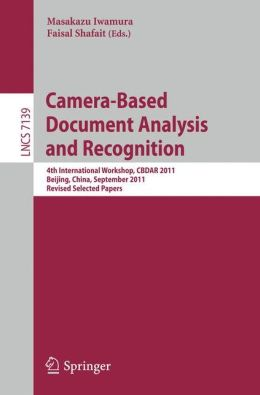 Camera-Based Document Analysis and Recognition: 4th International Workshop, CBDAR 2011, Beijing, China, September 22, 2011, Revised Selected Papers