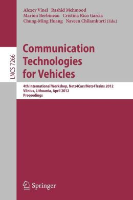 Communication Technologies for Vehicles: 4th International Workshop, Nets4Cars/Nets4Trains 2012, Vilnius, Lithuania, April 25-27, 2012, Proceedings