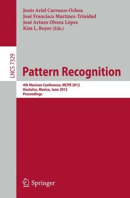 Pattern Recognition: 4th Mexican Conference, MCPR 2012, Huatulco, Mexico, June 27-30, 2012. Proceedings