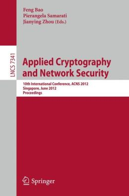 Applied Cryptography and Network Security: 10th International Conference, ACNS 2012, Singapore, June 26-29, 2012, Proceedings