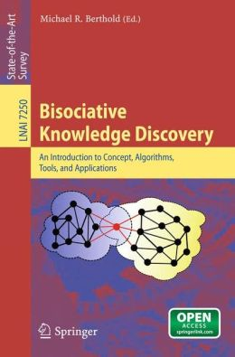 Bisociative Knowledge Discovery: An Introduction to Concept, Algorithms, Tools, and Applications