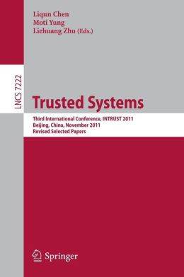 Trusted Systems: Third International Conference, INTRUST 2011, Beijing, China, November 27-20, 2011, Revised Selected Papers