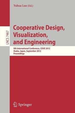Cooperative Design, Visualization, and Engineering: 9th International Conference, CDVE 2012, Osaka, Japan, September 2-5, 2012, Proceedings