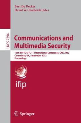 Communications and Multimedia Security: 13th IFIP TC 6/TC 11 International Conference, CMS 2012, Canterbury, UK, September 3-5, 2012, Proceedings