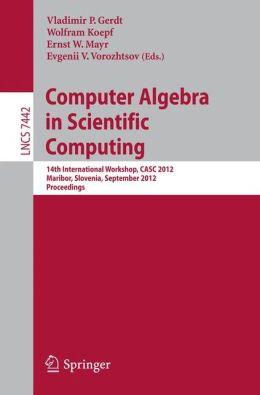 Computer Algebra in Scientific Computing: 14th International Workshop, CASC 2012, Maribor, Slovenia, September 3-6, 2012, Proceedings