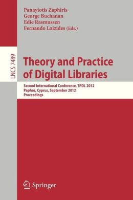 Theory and Practice of Digital Libraries: Second International Conference, TPDL 2012, Paphos, Cyprus, September 23-27, 2012, Proceedings