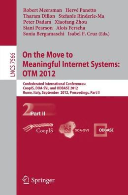 On the Move to Meaningful Internet Systems: OTM 2012: Confederated International Conferences: CoopIS, DOA-SVI, and ODBASE 2012, Rome, Italy, September 10-14, 2012. Proceedings, Part II