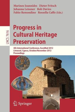 Progress in Cultural Heritage Preservation: 4th International Conference, EuroMed 2012, Lemessos, Cyprus, October 29 -- November 3, 2012, Proceedings