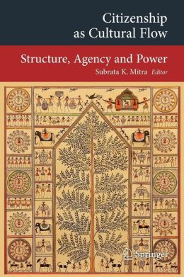 Citizenship as Cultural Flow: Structure, Agency and Power