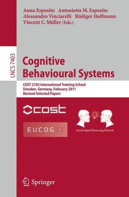 Cognitive Behavioural Systems: COST 2102 International Training School, Dresden, Germany, February 21-26, 2011, Revised Selected Papers