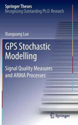 GPS Stochastic Modelling: Signal Quality Measures and ARMA Processes
