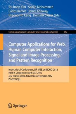 Computer Applications for Web, Human Computer Interaction, Signal and Image Processing, and Pattern Recognition: International Conferences, SIP, WSE, and ICHCI 2012, Held in Conjunction with GST 2012, Jeju Island, Korea, November 28-December 2, 2012. Proc