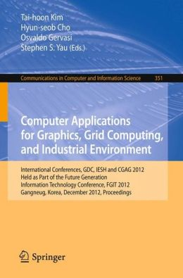 Computer Applications for Graphics, Grid Computing, and Industrial Environment: International Conferences, GDC, IESH and CGAG 2012, Held as Part of the Future Generation Information Technology Conference, FGIT 2012, Gangneug, Korea, December 16-19, 2012.