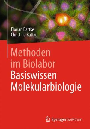 Methoden im Biolabor: Basiswissen Molekularbiologie