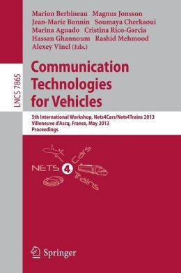 Communication Technologies for Vehicles: 5th International Workshop, Nets4Cars/Nets4Trains 2013, Villeneuve d' Ascq, France, May 14-15, 2013, Proceedings