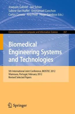 Biomedical Engineering Systems and Technologies: 5th International Joint Conference, BIOSTEC 2012, Vilamoura, Portugal, February 1-4, 2012, Revised Selected Papers