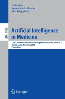 Artificial Intelligence in Medicine: 14th Conference on Artificial Intelligence in Medicine, AIME 2013, Murcia, Spain, May 29 -- June 1, 2013, Proceedings