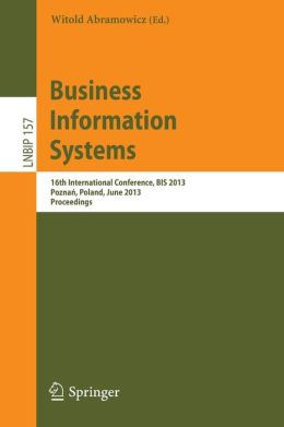 Business Information Systems: 16th International Conference, BIS 2013, Poznan, Poland, June 19-21, 2013, Proceedings