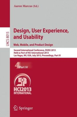 Design, User Experience, and Usability: Web, Mobile, and Product Design: Second International Conference, DUXU 2013, Held as Part of HCI International 2013, Las Vegas, NV, USA, July 21-26, 2013, Proceedings, Part IV