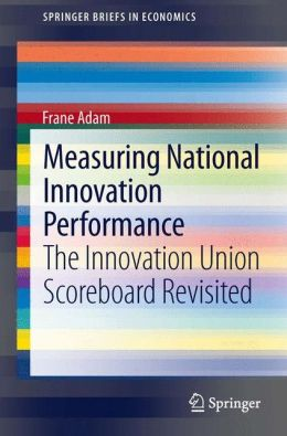 Measuring National Innovation Performance: The Innovation Union Scoreboard Revisited