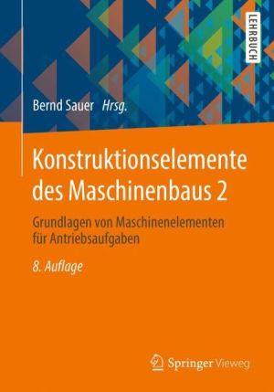 Konstruktionselemente des Maschinenbaus 2: Grundlagen von Maschinenelementen für Antriebsaufgaben
