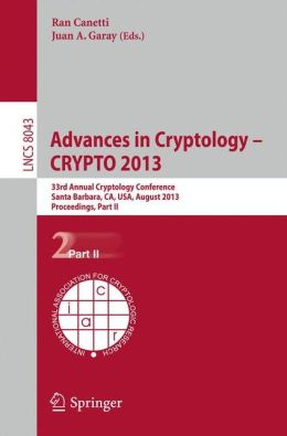 Advances in Cryptology - CRYPTO 2013: 33rd Annual Cryptology Conference, Santa Barbara, CA, USA, August 18-22, 2013. Proceedings, Part II