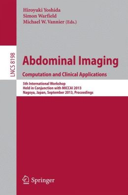 Abdominal Imaging. Computational and Clinical Applications: 5th International Workshop, Held in Conjunction with MICCAI 2013, Nagoya, Japan, September 22, 2013, Proceedings