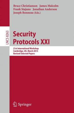 Security Protocols: 21st International Workshop, Cambridge, UK, March 19-20, 2013, Revised Selected Papers