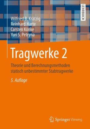 Tragwerke 2: Theorie und Berechnungsmethoden statisch unbestimmter Stabtragwerke