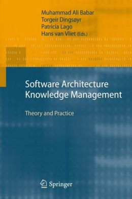 Software Architecture Knowledge Management: Theory and Practice