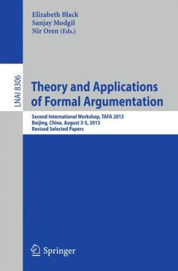 Theory and Applications of Formal Argumentation: Second International Workshop, TAFA 2013, Beijing, China, August 3-5, 2013, Revised Selected Papers