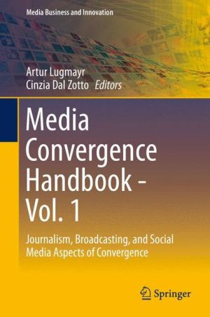 Media Convergence Handbook - Vol. 1: Journalism, Broadcasting, and Social Media Aspects of Convergence