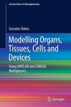 Modeling Organs, Tissues, Cells and Devices: Using MATLAB and COMSOL Multiphysics