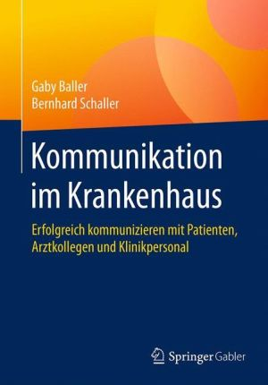 Kommunikation im Krankenhaus: Erfolgreich kommunizieren mit Patienten, Arztkollegen und Klinikpersonal