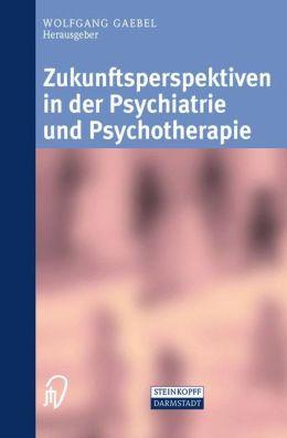 Zukunftsperspektiven in Psychiatrie und Psychotherapie: Internationales wissenschaftliches Symposium 24. und 25. Oktober 2001 Rheinische Kliniken Düsseldorf--Klinikum der Heinrich-Heine-Universität Düsseldorf