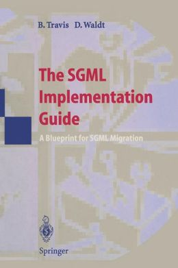 The SGML Implementation Guide: A Blueprint for SGML Migration