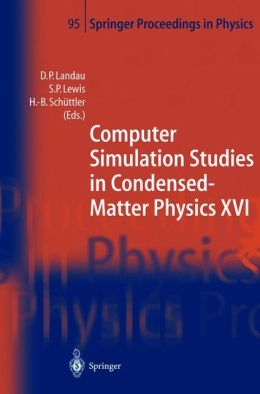 Computer Simulation Studies in Condensed-Matter Physics XVI: Proceedings of the Fifteenth Workshop, Athens, GA, USA, February 24-28, 2003