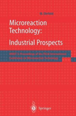 Microreaction Technology: Industrial Prospects: IMRET 3: Proceedings of the Third International Conference on Microreaction Technology