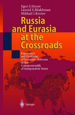Russia and Eurasia at the Crossroads: Experience and Problems of Economic Reforms in the Commonwealth of Independent States